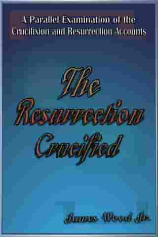 The Resurrection Crucified by James Wood