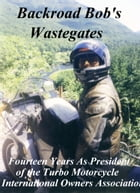 Motorcycle Road Trips (Vol. 2) Wastegates: Fourteen Years As President of the Turbo Motorcycle International Owners Association by Robert Miller