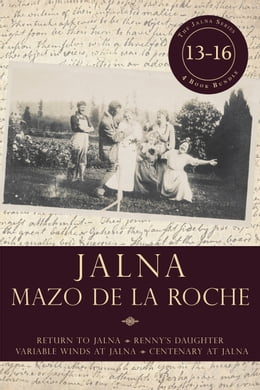 Book Jalna: Books 13-16: Return to Jalna / Renny's Daughter / Variable Winds at Jalna / Centenary at… by Mazo de la Roche