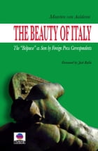 The Beauty of Italy: The Belpaese as Seen by Foreign Press Correspondents by Maarten van Aalderen