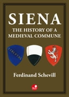 Siena, the history of a medieval commune by Ferdinand Schevill