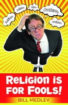 Religion is for Fools! (Revised 2013)