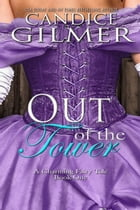 Out of the Tower: The Charming Fairy Tales, #1 by Candice Gilmer