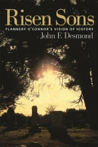 Risen Sons: Flannery O'Connor's Vision of History