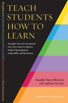 Teach Students How to Learn: Strategies You Can Incorporate Into Any Course to Improve Student…