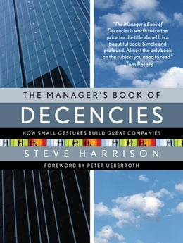 Book The Manager's Book of Decencies: How Small Gestures Build Great Companies by Harrison, Steve