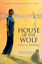 House of the Wolf: An Egyptian Novel by Ezzat El Kamhawi
