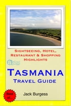 Tasmania, Australia Travel Guide - Sightseeing, Hotel, Restaurant & Shopping Highlights (Illustrated) by Jack Burgess