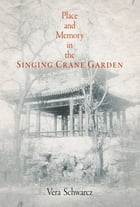 Place and Memory in the Singing Crane Garden by Vera Schwarcz