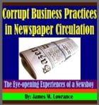 Corrupt Business Practices in Newspaper Circulation: The Eye-opening Experiences of a Newsboy by James Lowrance