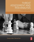 Threat Assessment and Risk Analysis: An Applied Approach by Gregory Allen