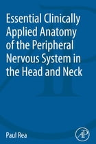 Essential Clinically Applied Anatomy of the Peripheral Nervous System in the Head and Neck by Paul Rea