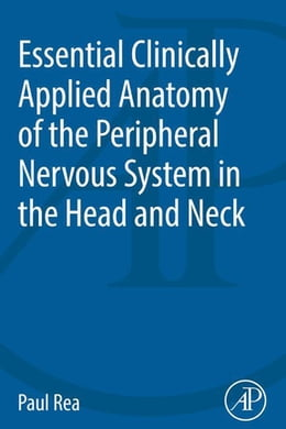 Book Essential Clinically Applied Anatomy of the Peripheral Nervous System in the Head and Neck by Paul Rea