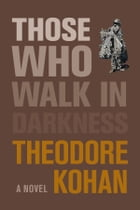 Those Who Walk in Darkness by Theodore Kohan