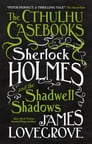 The Cthulhu Casebooks - Sherlock Holmes and the Shadwell Shadows Cover Image