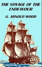 The Voyage of the Endeavour by G. Arnold Wood