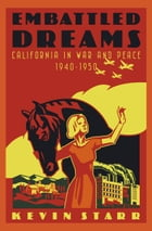 Embattled Dreams: California in War and Peace, 1940-1950 by Kevin Starr