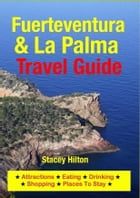 Fuerteventura & La Palma Travel Guide: Attractions, Eating, Drinking, Shopping & Places To Stay by Stacey Hilton