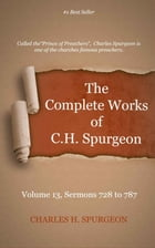 The Complete Works of C. H. Spurgeon, Volume 13: Sermons 728-787 by Spurgeon, Charles H.