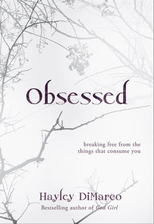 Obsessed Breaking Free from the Things That Consume You