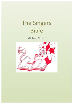 The Singers Bible: A Vocal Instruction Guide For Better Singing