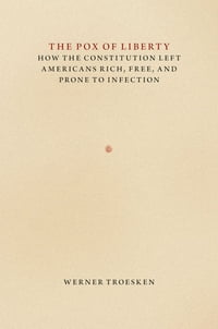 The Pox of Liberty: How the Constitution Left Americans Rich, Free, and Prone to Infection
