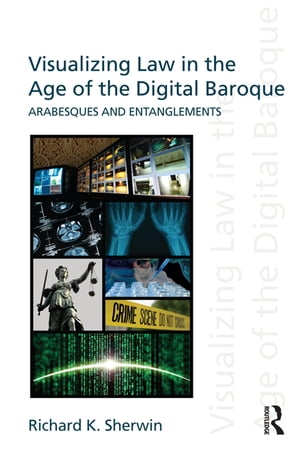 Visualizing Law in the Age of the Digital Baroque Arabesques & Entanglements