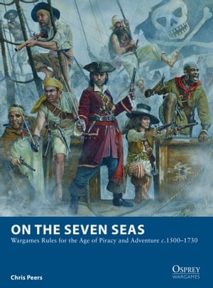 On the Seven Seas Wargames Rules for the Age of Piracy and Adventure c.1500�?1730