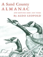 A Sand County Almanac : With Other Essays On Conservation From Round River by Aldo Leopold