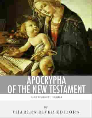 Lost Books of the Bible: Apocrypha of the New Testament by Charles River Editors