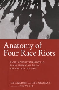 Anatomy of Four Race Riots: Racial Conflict in Knoxville, Elaine (Arkansas), Tulsa, and Chicago…