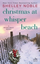 Christmas at Whisper Beach: A Whisper Beach Novella by Shelley Noble