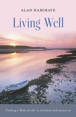 Book Living Well: Finding a 'Rule of Life' to revitalise and sustain us by Alan Hargrave