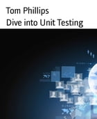 Dive into Unit Testing by Tom Phillips