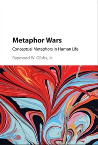 Metaphor Wars: Conceptual Metaphors in Human Life