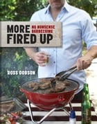 More Fired Up: No-nonsense barbecuing by Ross Dobson