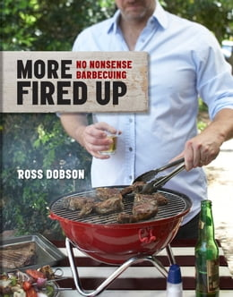 Book More Fired Up: No-nonsense barbecuing by Ross Dobson