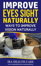 IMPROVE EYES SIGHT NATURALLY by I. R.
