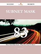 Subnet Mask 83 Success Secrets - 83 Most Asked Questions On Subnet Mask - What You Need To Know