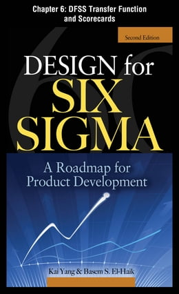 Book Design for Six Sigma, Chapter 6 - DFSS Transfer Function and Scorecards by Kai Yang