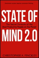State of Mind 2.0: The Secret Formula of the Most Productive People on the Planet by Christopher Pinckley