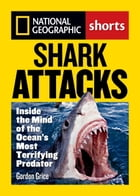 Shark Attacks: Inside the Mind of the Ocean's Most Terrifying Predator by Gordon Grice