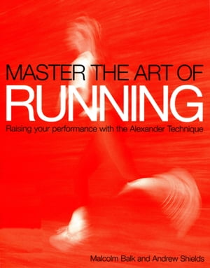 Master the Art of Running Raising Your Performance with the Alexander Technique