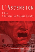 L'Ascension, O sia, O Cristal do Milagre chinês by Luciano Garcez
