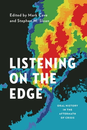 Listening on the Edge Oral History in the Aftermath of Crisis