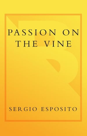Passion on the Vine A Memoir of Food, Wine, and Family in the Heart of Italy