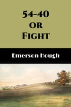 54-40 or Fight (Illustrated) by Emerson Hough