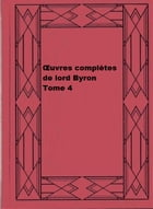 Œuvres complètes de lord Byron, Tome 4 by George Gordon Byron