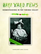 Barnyard News: Homesteading In the Yakima Valley
