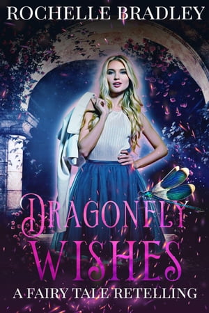 Dragonfly Wishes by Rochelle Bradley